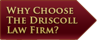Why Choose Driscoll Firm